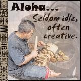 Aloha Is Seldom Idle